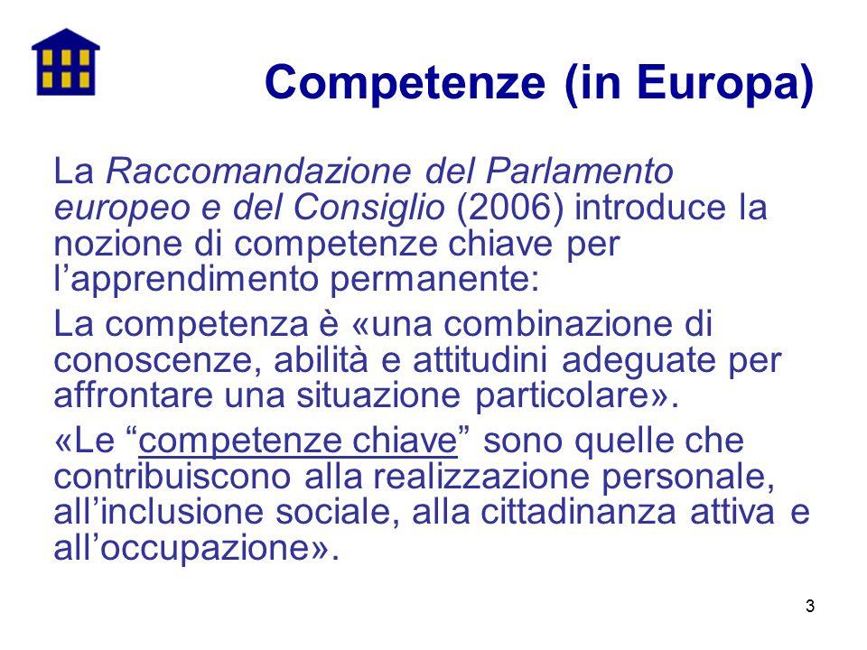 3 La Raccomandazione del Parlamento europeo e del Consiglio (2006) introduce la nozione di competenze chiave per l'apprendimento permanente: La compet