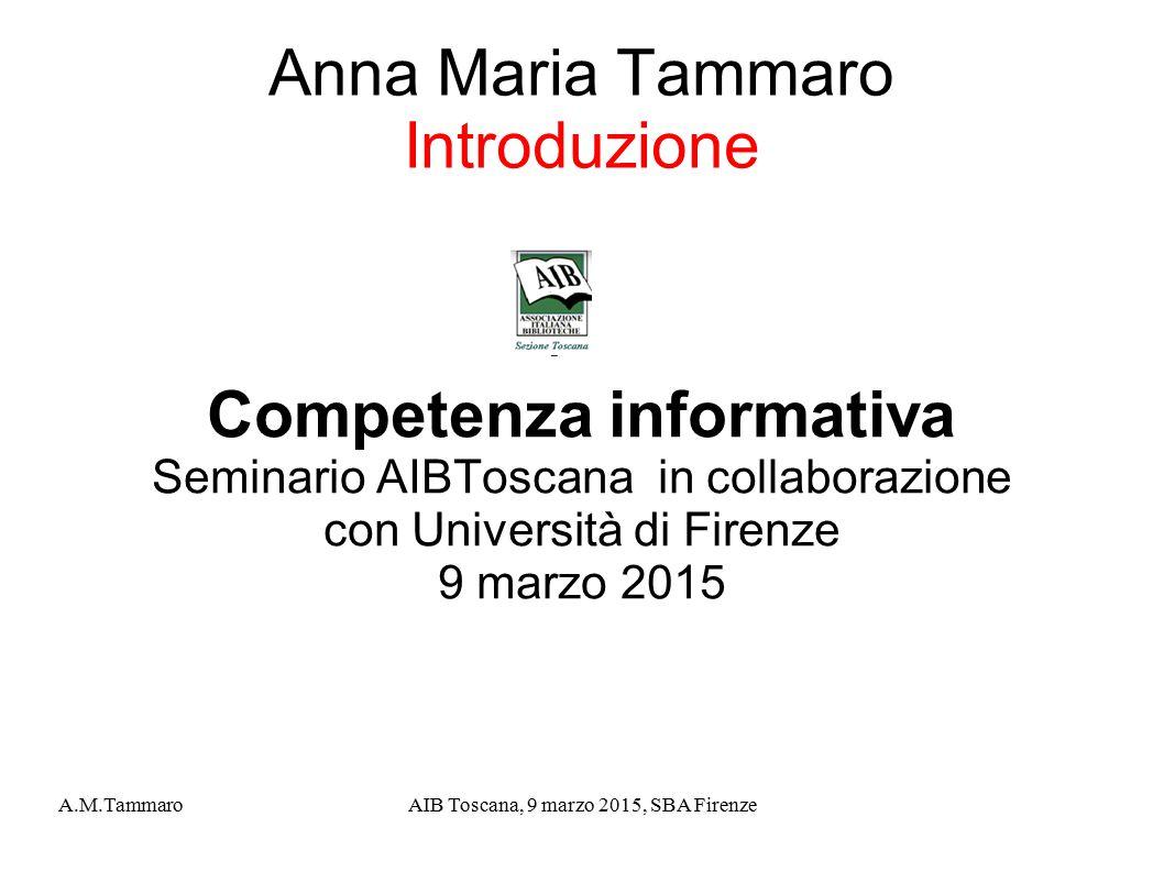 A.M.TammaroAIB Toscana, 9 marzo 2015, SBA Firenze Competenza informativa e biblioteche Uno dei servizi che hanno un importanza crescente (se non addirittura diventano il servizio centrale) sono i corsi sulle competenze informative (information literacy).
