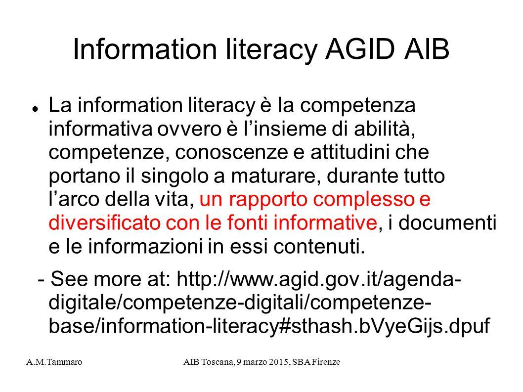 A.M.TammaroAIB Toscana, 9 marzo 2015, SBA Firenze Information literacy AGID AIB La information literacy è la competenza informativa ovvero è l'insieme