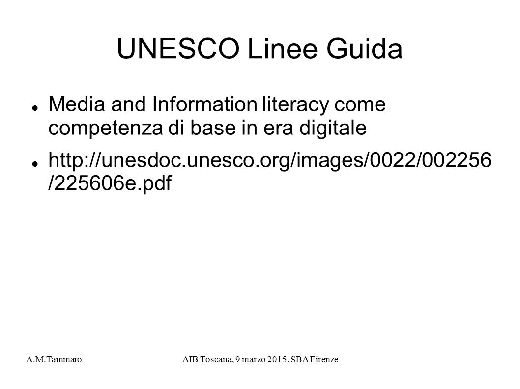 A.M.TammaroAIB Toscana, 9 marzo 2015, SBA Firenze UNESCO Linee Guida Media and Information literacy come competenza di base in era digitale http://une