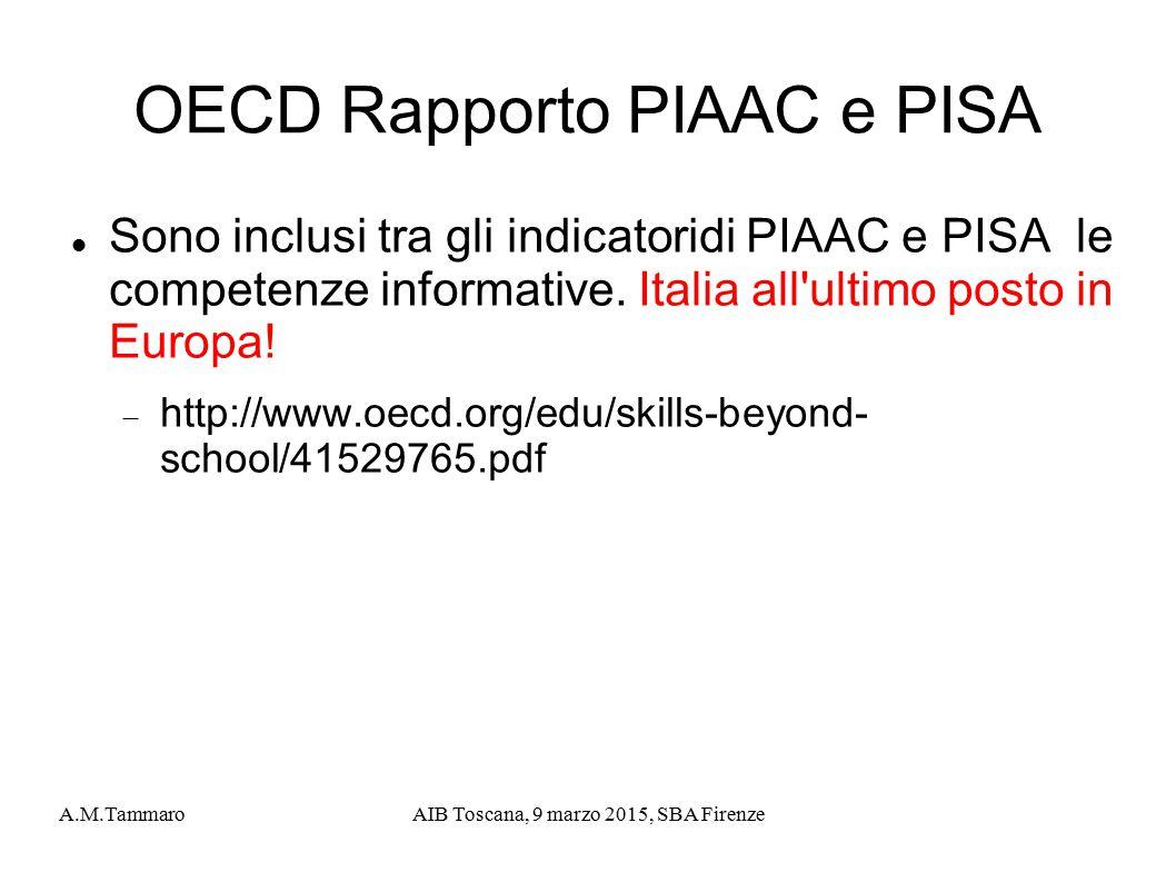 A.M.TammaroAIB Toscana, 9 marzo 2015, SBA Firenze OECD Rapporto PIAAC e PISA Sono inclusi tra gli indicatoridi PIAAC e PISA le competenze informative.