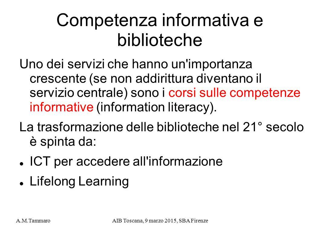 A.M.TammaroAIB Toscana, 9 marzo 2015, SBA Firenze Competenza informativa e biblioteche Uno dei servizi che hanno un'importanza crescente (se non addir