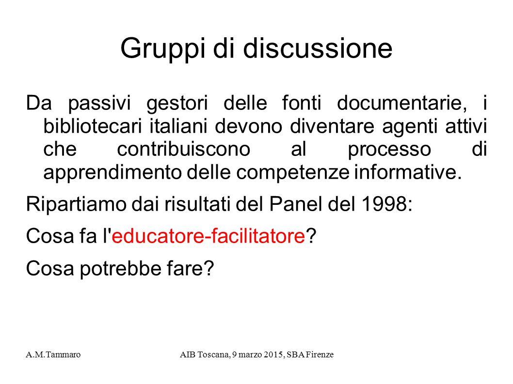 A.M.TammaroAIB Toscana, 9 marzo 2015, SBA Firenze Gruppi di discussione Da passivi gestori delle fonti documentarie, i bibliotecari italiani devono di