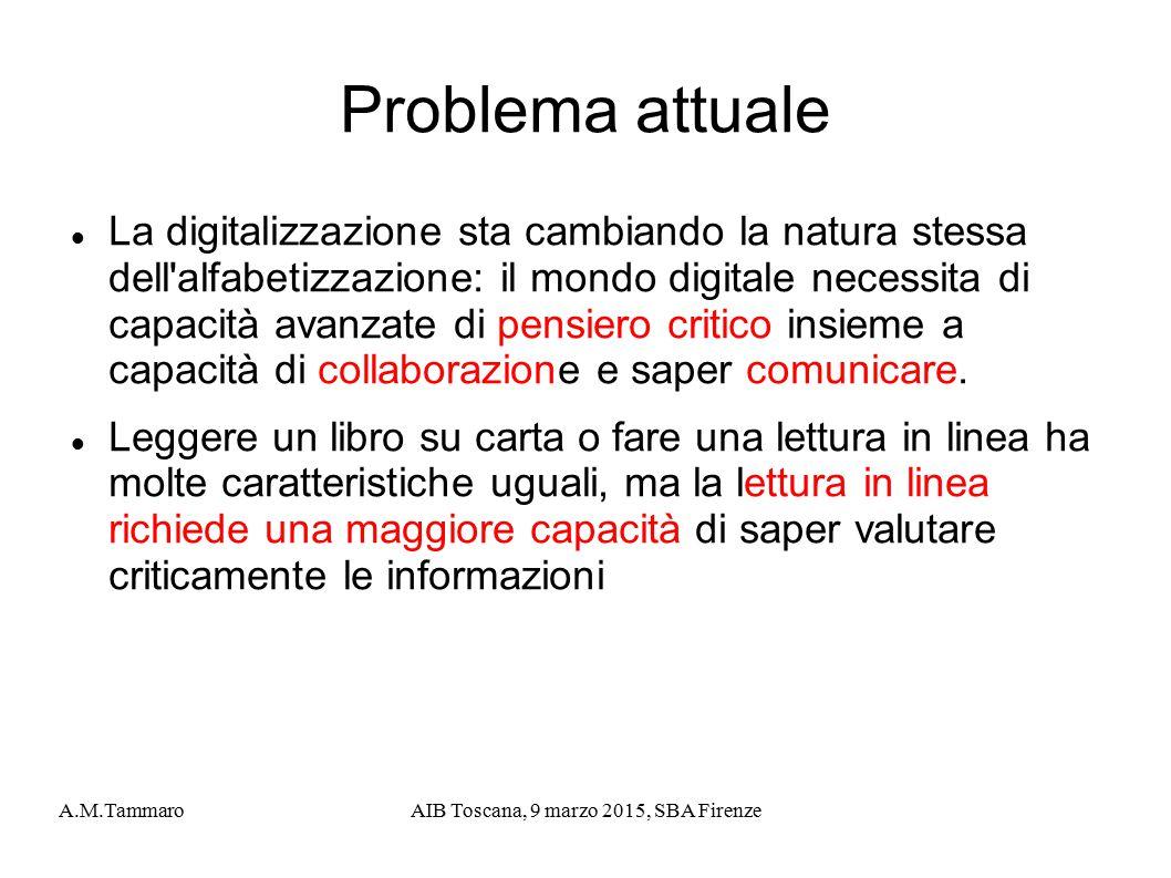 A.M.TammaroAIB Toscana, 9 marzo 2015, SBA Firenze Problema attuale La digitalizzazione sta cambiando la natura stessa dell'alfabetizzazione: il mondo