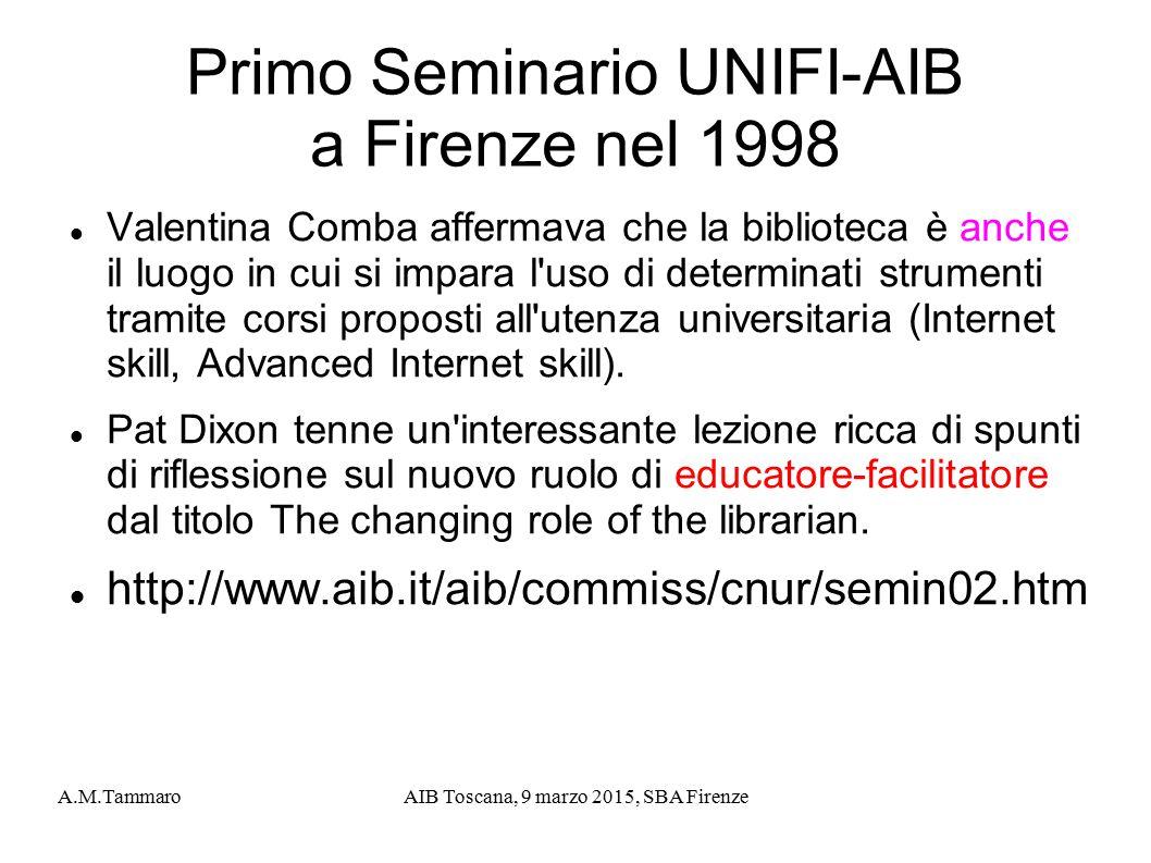 A.M.TammaroAIB Toscana, 9 marzo 2015, SBA Firenze Primo Seminario UNIFI-AIB a Firenze nel 1998 Valentina Comba affermava che la biblioteca è anche il