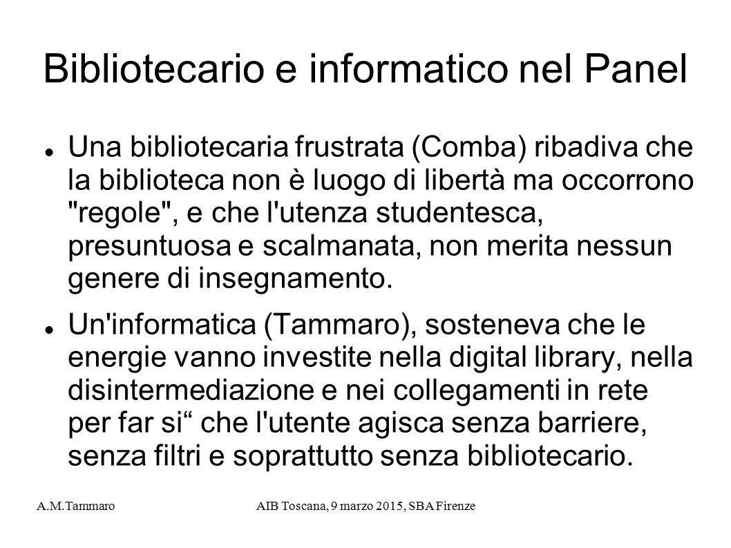 A.M.TammaroAIB Toscana, 9 marzo 2015, SBA Firenze Bibliotecario e informatico nel Panel Una bibliotecaria frustrata (Comba) ribadiva che la biblioteca