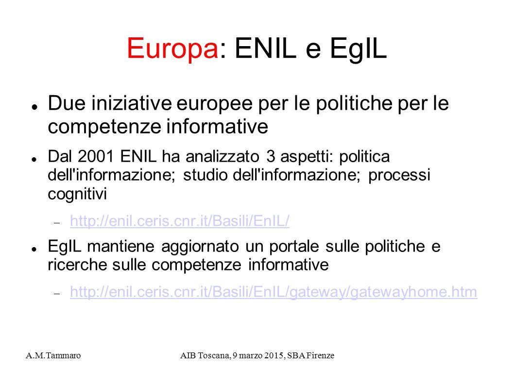 A.M.TammaroAIB Toscana, 9 marzo 2015, SBA Firenze Europa: ENIL e EgIL Due iniziative europee per le politiche per le competenze informative Dal 2001 E