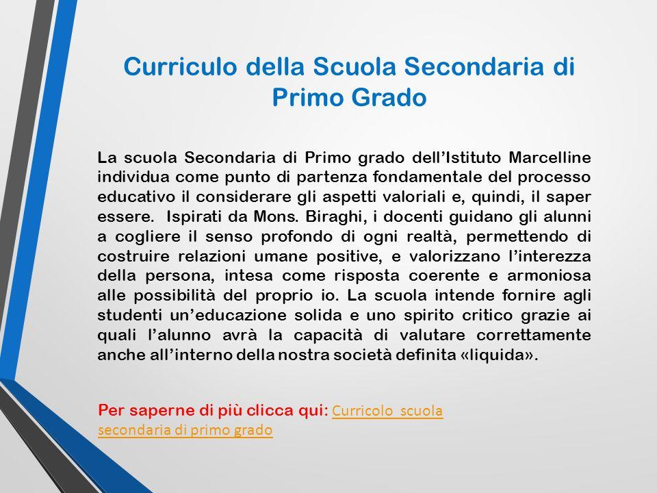 Curriculo della Scuola Secondaria di Primo Grado La scuola Secondaria di Primo grado dell'Istituto Marcelline individua come punto di partenza fondame
