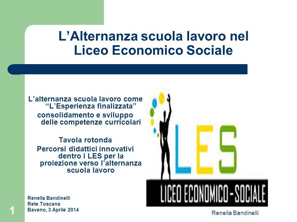 """Renella Bandinelli 1 L'Alternanza scuola lavoro nel Liceo Economico Sociale L'alternanza scuola lavoro come """"L'Esperienza finalizzata"""" consolidamento"""