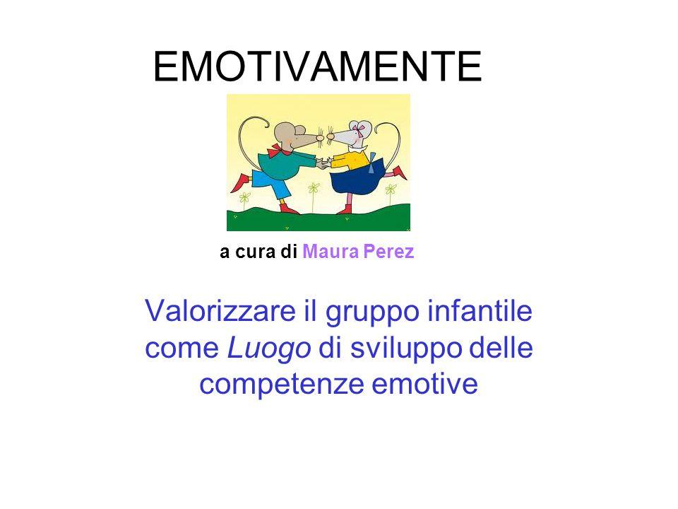 EMOTIVAMENTE a cura di Maura Perez Valorizzare il gruppo infantile come Luogo di sviluppo delle competenze emotive