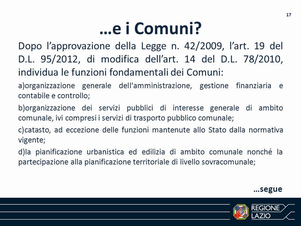 …e i Comuni? Dopo l'approvazione della Legge n. 42/2009, l'art. 19 del D.L. 95/2012, di modifica dell'art. 14 del D.L. 78/2010, individua le funzioni