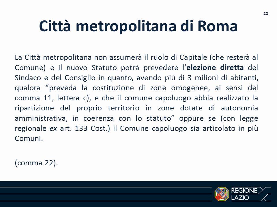 Città metropolitana di Roma La Città metropolitana non assumerà il ruolo di Capitale (che resterà al Comune) e il nuovo Statuto potrà prevedere l'elez