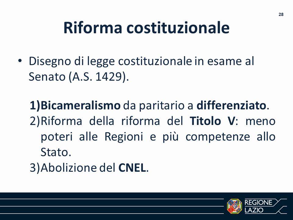 Riforma costituzionale Disegno di legge costituzionale in esame al Senato (A.S. 1429). 1)Bicameralismo da paritario a differenziato. 2)Riforma della r