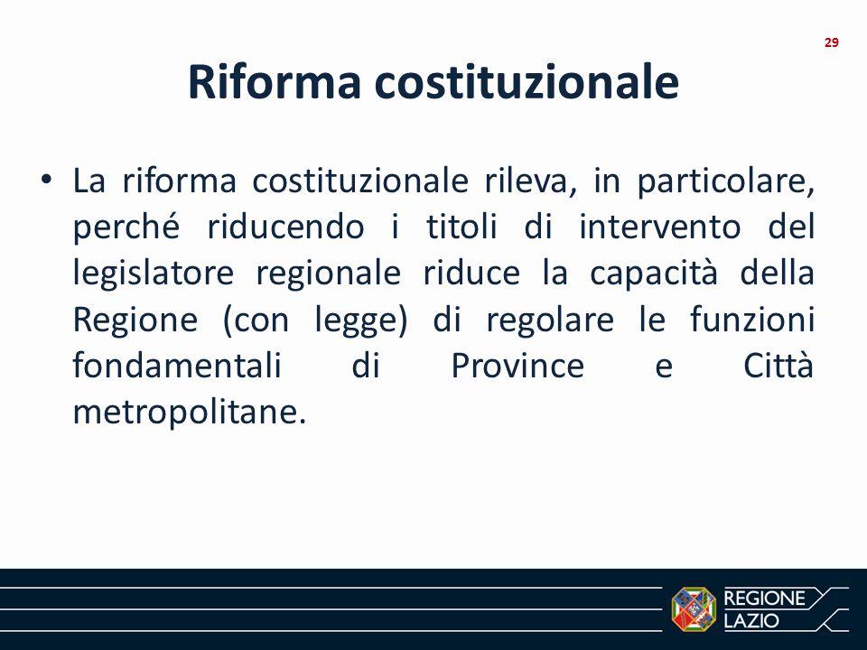 Riforma costituzionale La riforma costituzionale rileva, in particolare, perché riducendo i titoli di intervento del legislatore regionale riduce la c