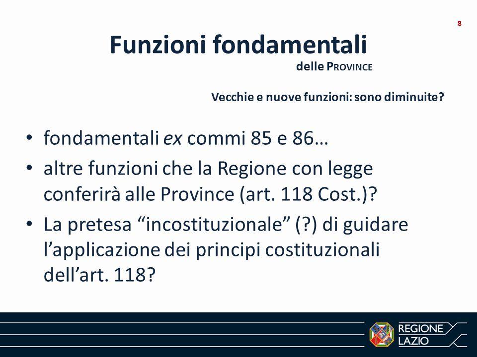 """Funzioni fondamentali fondamentali ex commi 85 e 86… altre funzioni che la Regione con legge conferirà alle Province (art. 118 Cost.)? La pretesa """"inc"""