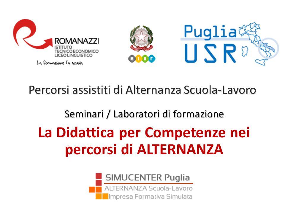 Percorsi assistiti di Alternanza Scuola-Lavoro Seminari / Laboratori di formazione La Didattica per Competenze nei percorsi di ALTERNANZA