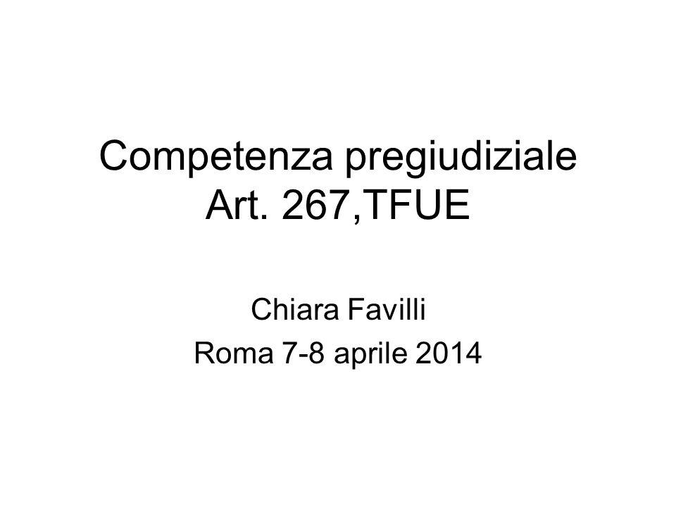 Competenza pregiudiziale Art. 267,TFUE Chiara Favilli Roma 7-8 aprile 2014