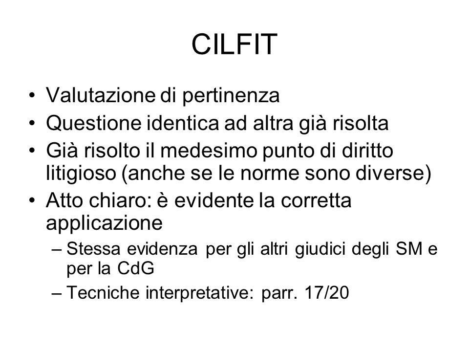 CILFIT Valutazione di pertinenza Questione identica ad altra già risolta Già risolto il medesimo punto di diritto litigioso (anche se le norme sono di