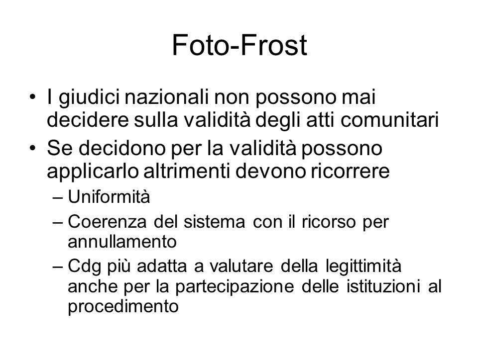 Foto-Frost I giudici nazionali non possono mai decidere sulla validità degli atti comunitari Se decidono per la validità possono applicarlo altrimenti