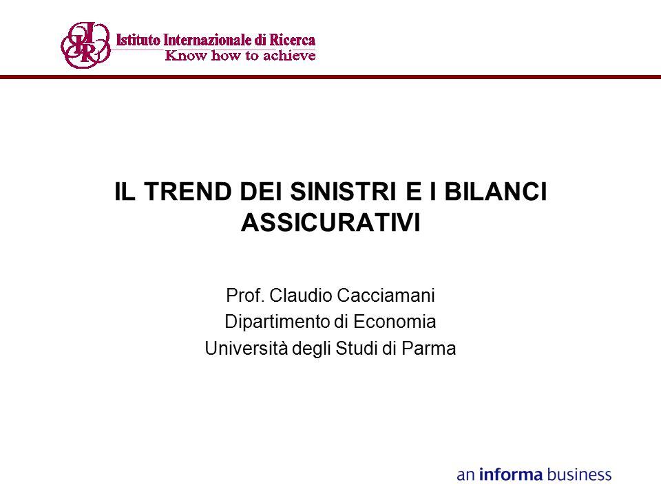 IL TREND DEI SINISTRI E I BILANCI ASSICURATIVI Prof. Claudio Cacciamani Dipartimento di Economia Università degli Studi di Parma