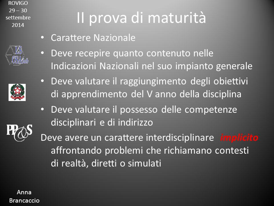 ROVIGO 29 – 30 settembre 2014 Anna Brancaccio II prova di maturità Carattere Nazionale Deve recepire quanto contenuto nelle Indicazioni Nazionali nel