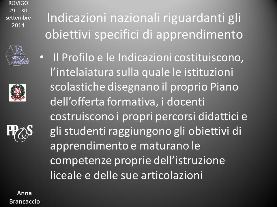 ROVIGO 29 – 30 settembre 2014 Anna Brancaccio Indicazioni nazionali riguardanti gli obiettivi specifici di apprendimento Il Profilo e le Indicazioni c