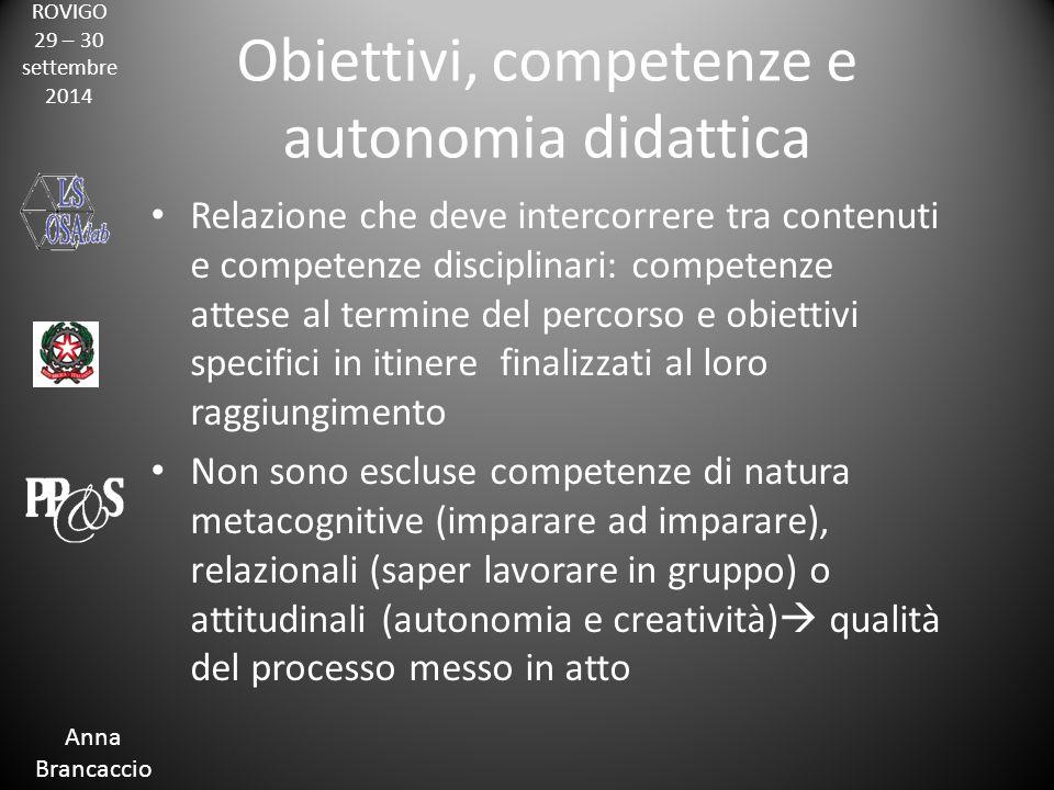 ROVIGO 29 – 30 settembre 2014 Anna Brancaccio Obiettivi, competenze e autonomia didattica Relazione che deve intercorrere tra contenuti e competenze d
