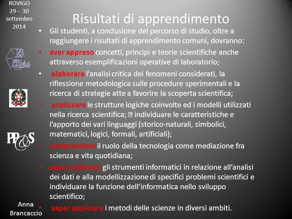 ROVIGO 29 – 30 settembre 2014 Anna Brancaccio Risultati di apprendimento Gli studenti, a conclusione del percorso di studio, oltre a raggiungere i ris