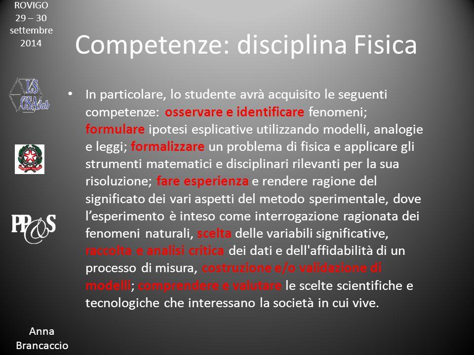 ROVIGO 29 – 30 settembre 2014 Anna Brancaccio Competenze: disciplina Fisica In particolare, lo studente avrà acquisito le seguenti competenze: osserva