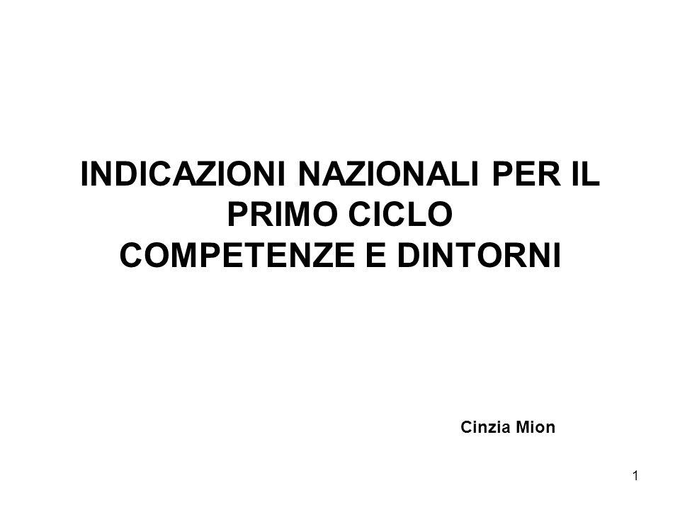 1 INDICAZIONI NAZIONALI PER IL PRIMO CICLO COMPETENZE E DINTORNI Cinzia Mion