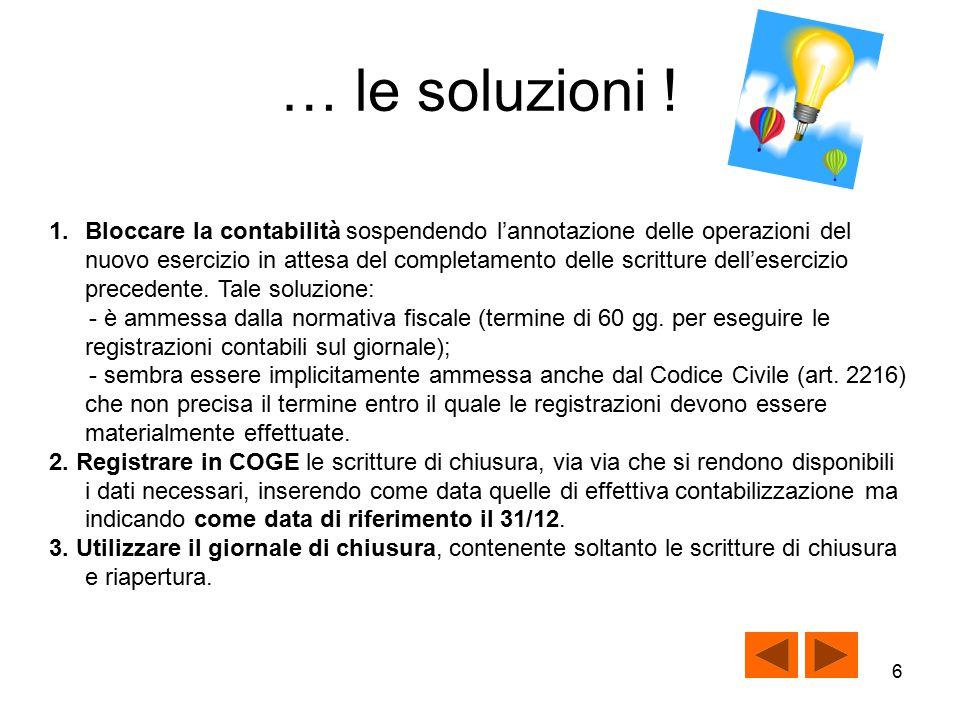 5 Un problema Quando inserire le scritture di chiusura nel libro giornale Le soluzioni ipotizzabili ………..