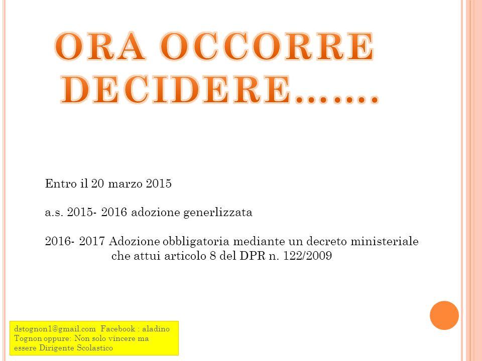 dstognon1@gmail.com Facebook : aladino Tognon oppure: Non solo vincere ma essere Dirigente Scolastico Entro il 20 marzo 2015 a.s.