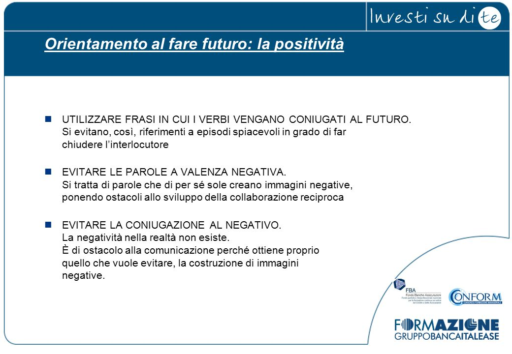 Orientamento al fare futuro: la positività UTILIZZARE FRASI IN CUI I VERBI VENGANO CONIUGATI AL FUTURO.