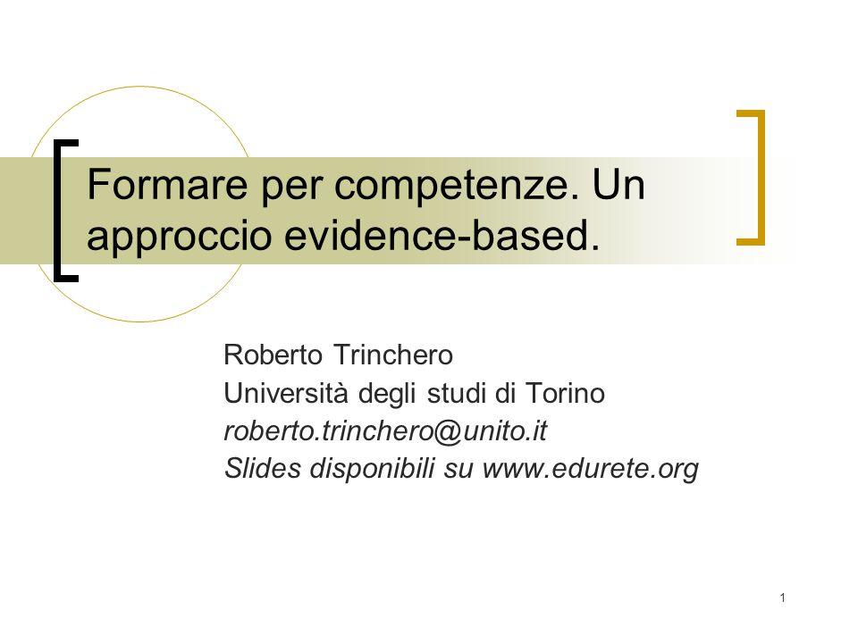 1 Formare per competenze. Un approccio evidence-based. Roberto Trinchero Università degli studi di Torino roberto.trinchero@unito.it Slides disponibil