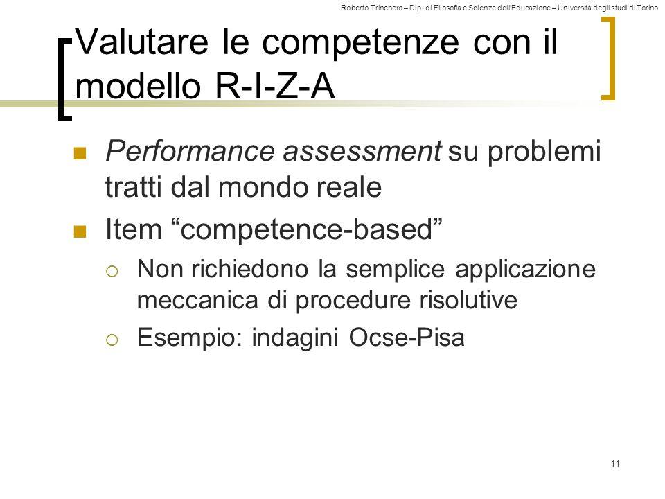 Roberto Trinchero – Dip. di Filosofia e Scienze dell'Educazione – Università degli studi di Torino 11 Valutare le competenze con il modello R-I-Z-A Pe