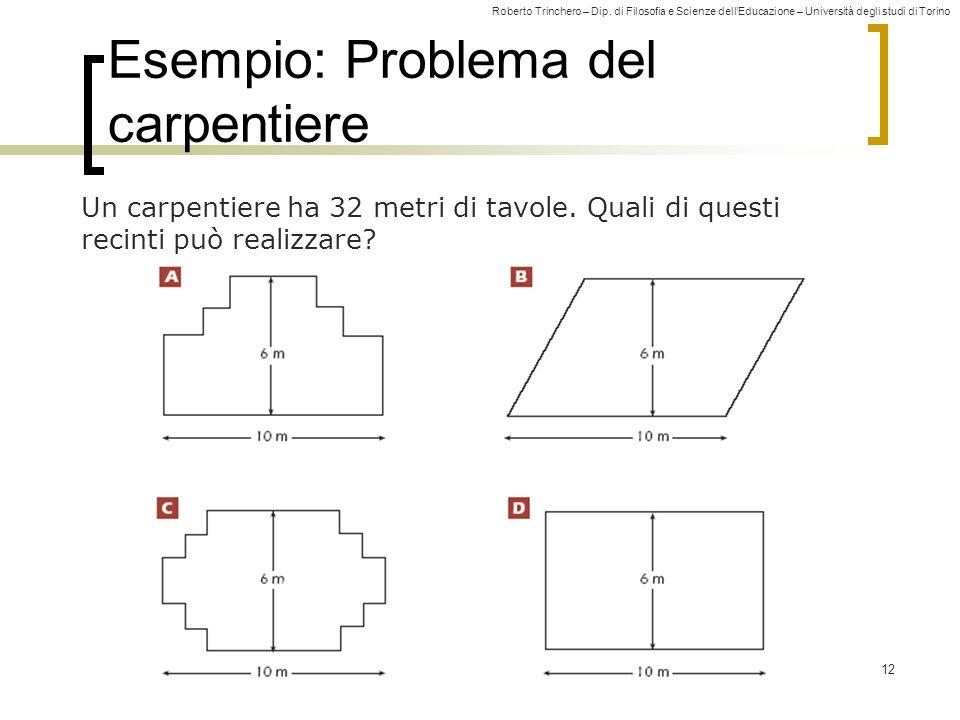 Roberto Trinchero – Dip. di Filosofia e Scienze dell'Educazione – Università degli studi di Torino 12 Esempio: Problema del carpentiere Un carpentiere