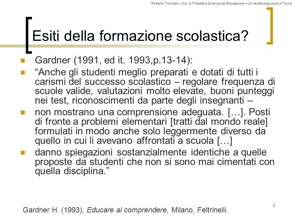Roberto Trinchero – Dip. di Filosofia e Scienze dell'Educazione – Università degli studi di Torino 2 Esiti della formazione scolastica? Gardner (1991,