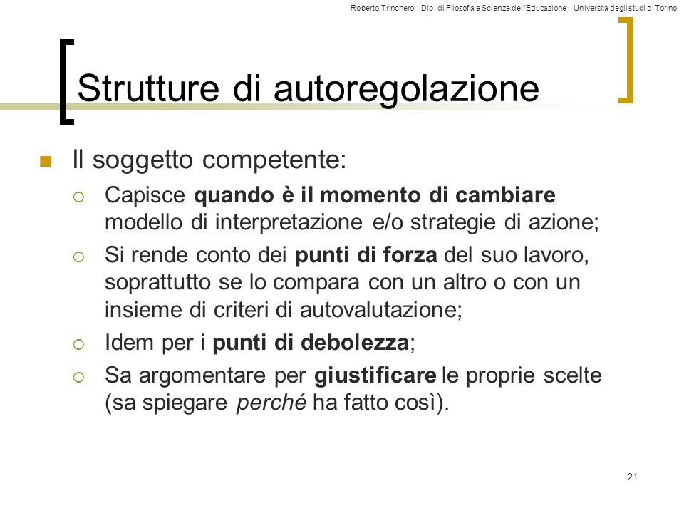 Roberto Trinchero – Dip. di Filosofia e Scienze dell'Educazione – Università degli studi di Torino 21 Strutture di autoregolazione Il soggetto compete