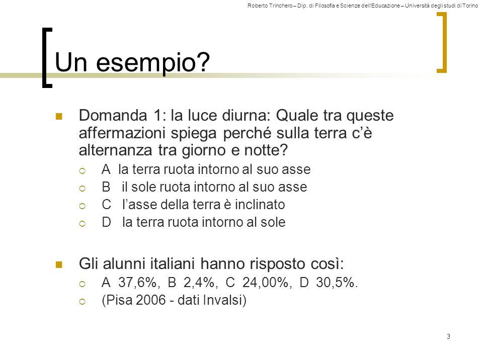 Roberto Trinchero – Dip. di Filosofia e Scienze dell'Educazione – Università degli studi di Torino 3 Un esempio? Domanda 1: la luce diurna: Quale tra