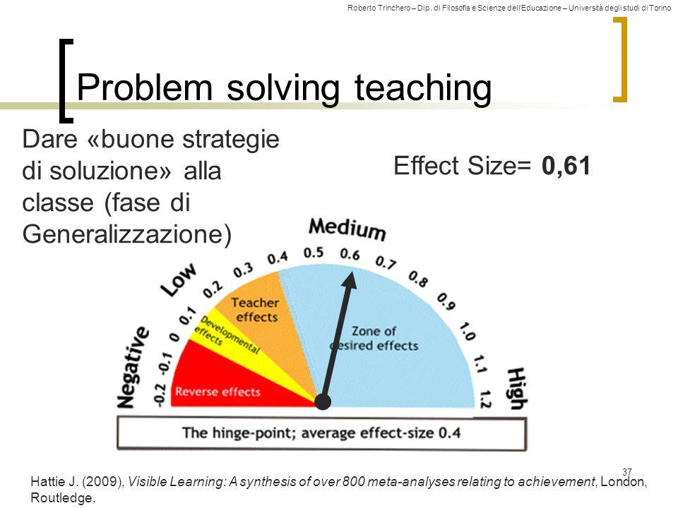 Roberto Trinchero – Dip. di Filosofia e Scienze dell'Educazione – Università degli studi di Torino Effect Size= 0,61 Problem solving teaching 37 Hatti
