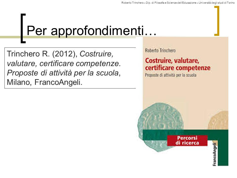 Roberto Trinchero – Dip. di Filosofia e Scienze dell'Educazione – Università degli studi di Torino 40 Per approfondimenti… Trinchero R. (2012), Costru