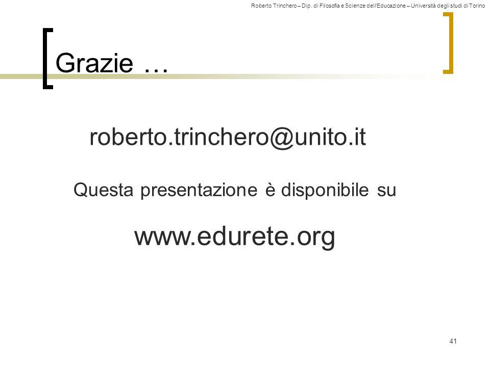 Roberto Trinchero – Dip. di Filosofia e Scienze dell'Educazione – Università degli studi di Torino 41 Grazie … roberto.trinchero@unito.it Questa prese