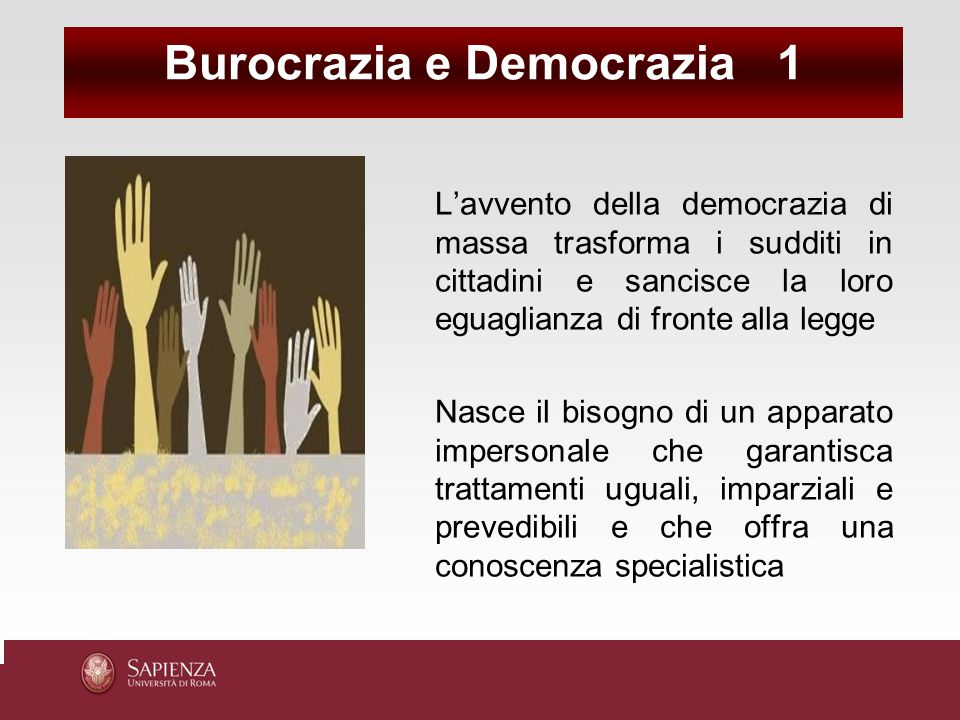 L'avvento della democrazia di massa trasforma i sudditi in cittadini e sancisce la loro eguaglianza di fronte alla legge Nasce il bisogno di un appara
