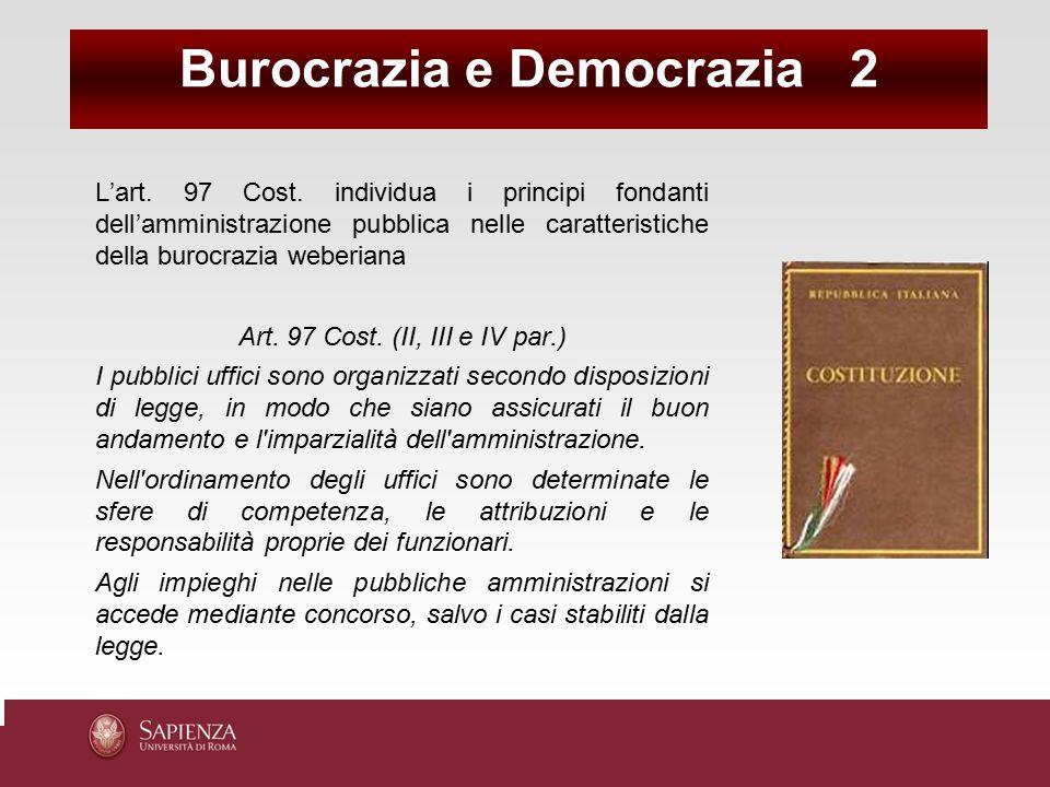 L'art. 97 Cost. individua i principi fondanti dell'amministrazione pubblica nelle caratteristiche della burocrazia weberiana Art. 97 Cost. (II, III e