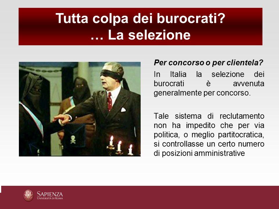 Per concorso o per clientela? In Italia la selezione dei burocrati è avvenuta generalmente per concorso. Tale sistema di reclutamento non ha impedito