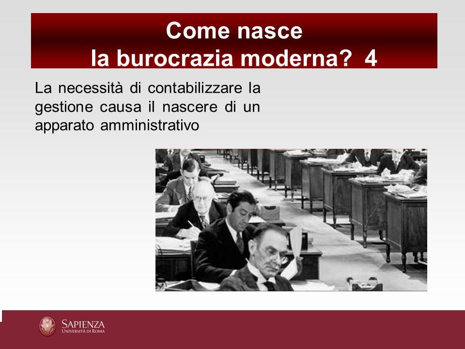 La necessità di contabilizzare la gestione causa il nascere di un apparato amministrativo Come nasce la burocrazia moderna?4