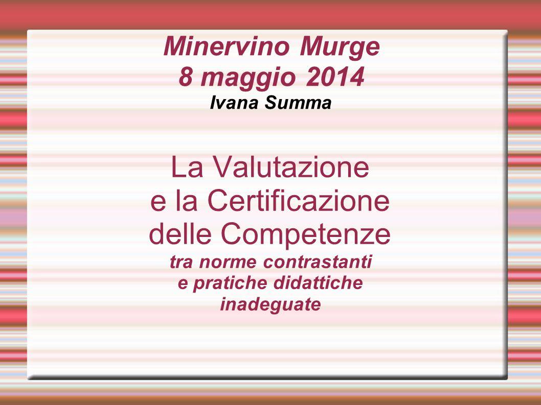 Minervino Murge 8 maggio 2014 Ivana Summa La Valutazione e la Certificazione delle Competenze tra norme contrastanti e pratiche didattiche inadeguate