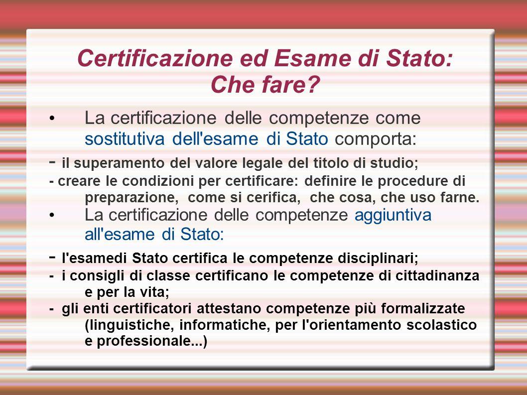 Certificazione ed Esame di Stato: Che fare? La certificazione delle competenze come sostitutiva dell'esame di Stato comporta: - il superamento del val