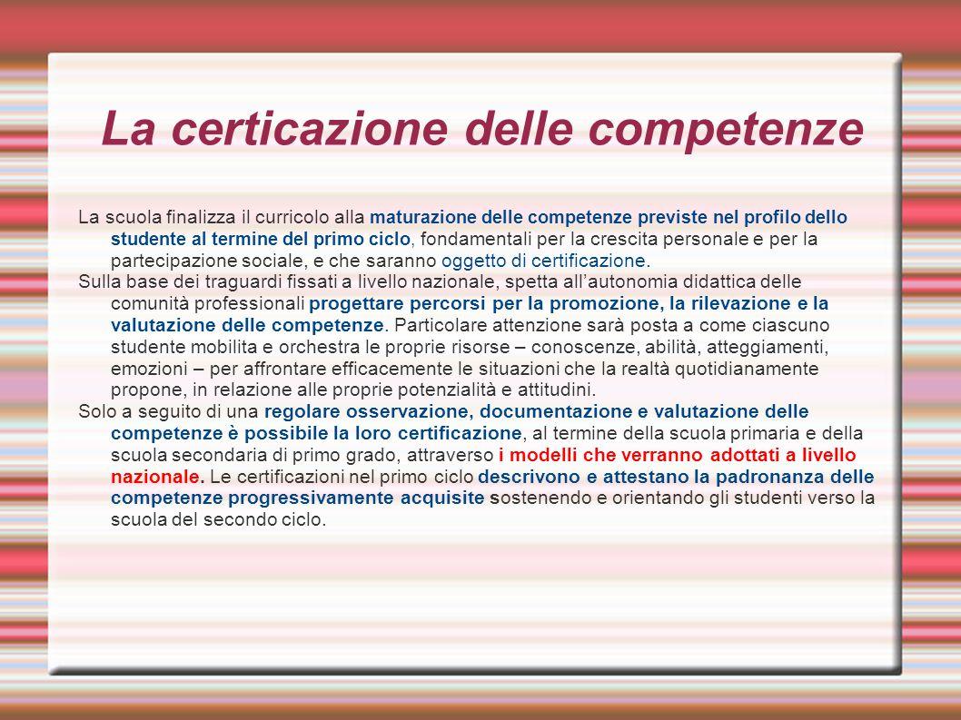 La certicazione delle competenze La scuola finalizza il curricolo alla maturazione delle competenze previste nel profilo dello studente al termine del