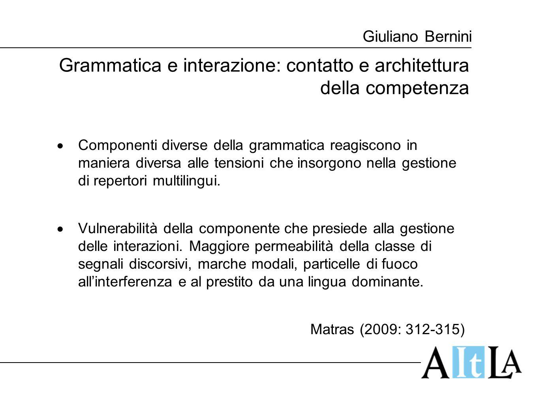 Giuliano Bernini Grammatica e interazione: contatto e architettura della competenza  Componenti diverse della grammatica reagiscono in maniera divers